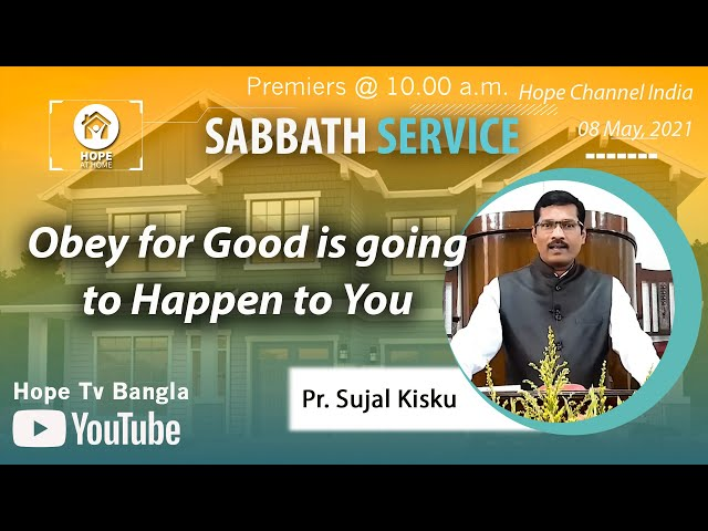 Bangla Sabbath Service | Obey for Good is going to Happen to You | Pr. Sujal Kisku | 08 May 2021