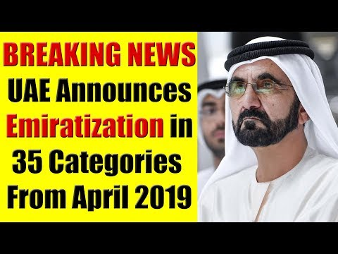 BREAKING NEWS: UAE Announces Emiratization in 35 Categories From April 2019