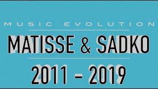 MATISSE & SADKO: MUSIC EVOLUTION (2011 - 2019)