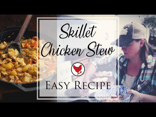 EASY SKILLET CHICKEN STEW | Homestead Kitchen