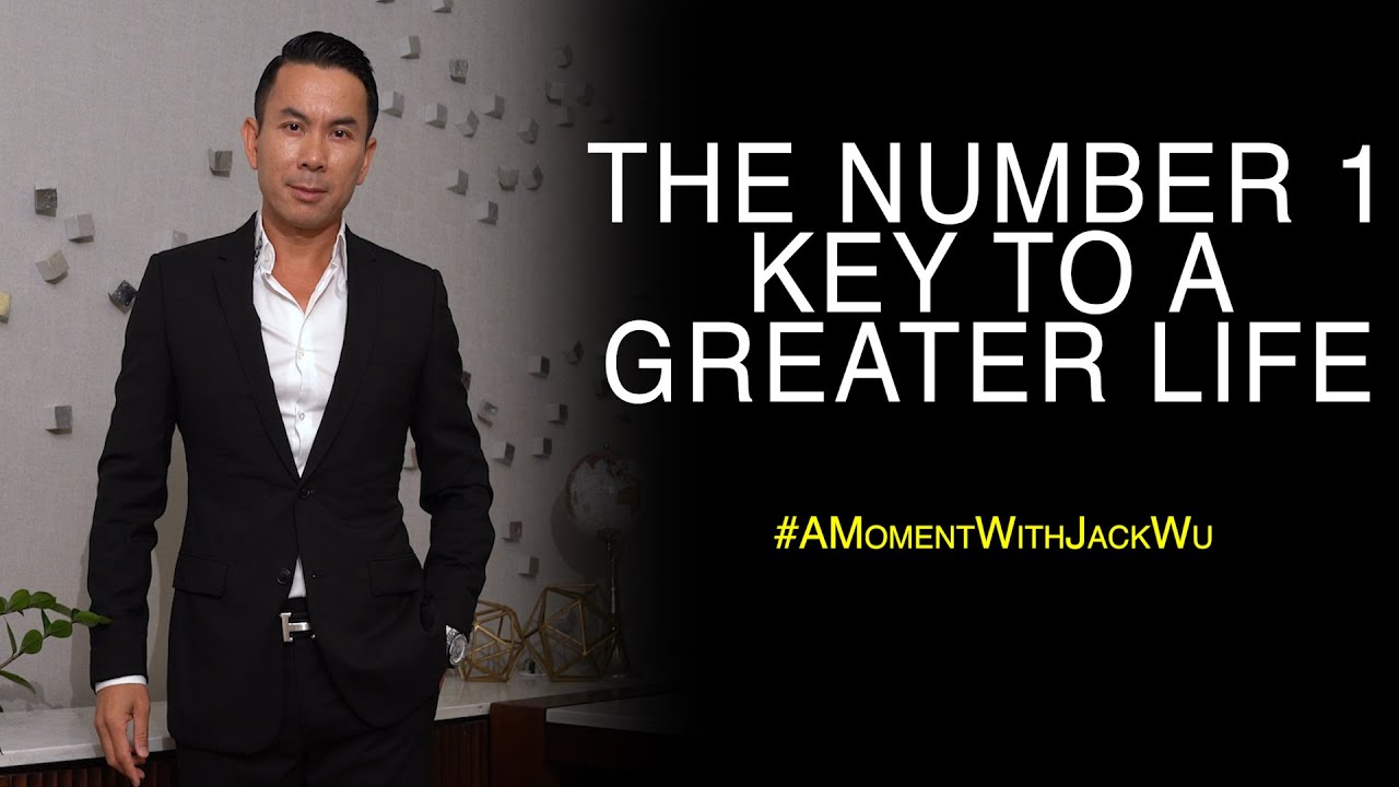 The Number 1 Key To A Greater Life   A Moment With Jack Wu