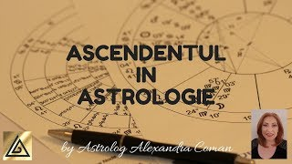 ASCENDENTUL IN ASTROLOGIE - by Astrolog Alexandra Coman