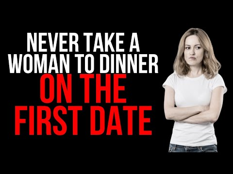 Never Take A Woman To Dinner On The 1st Date