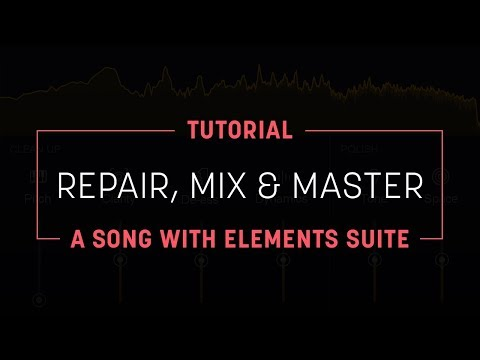 Repair, Mix, and Master a Song with iZotope Elements Suite