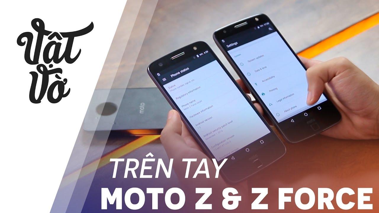 Vật Vờ  Trên tay siêu phẩm Motorola Z & Z Force ( XT1650M)