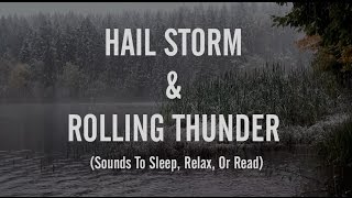 ☂️Sounds Of A Hail Storm With Rolling Thunder (Sounds To Sleep, Relax, Or Read)