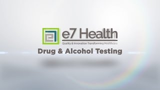 e7 Drug and Alcohol Testing