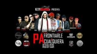 Arcángel Ft Yaga & Mackie & Mas Artistas - Pa Frontiarle A Cualquiera Remix (Prod. By Yampi)