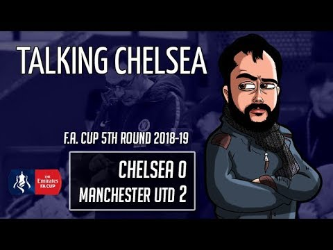 SARRI NEEDS TO GO, ENOUGH NOW! | CHELSEA 0-2 MANCHESTER UNITED #CFC #FACup | Talking Chelsea