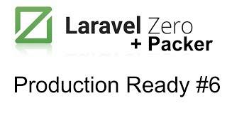 Laravel Packer and Laravel Zero | Build your production ready app #6