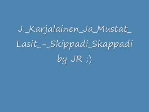 J.  Karjalainen ja Mustat Lasit   Skippadi Skappadi