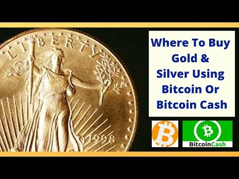 Where To Buy Gold And Silver Using Bitcoin Or Bitcoin Cash