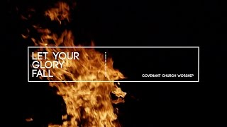 Covenant Church Worship - Let Your Glory Fall (Lyric Video)