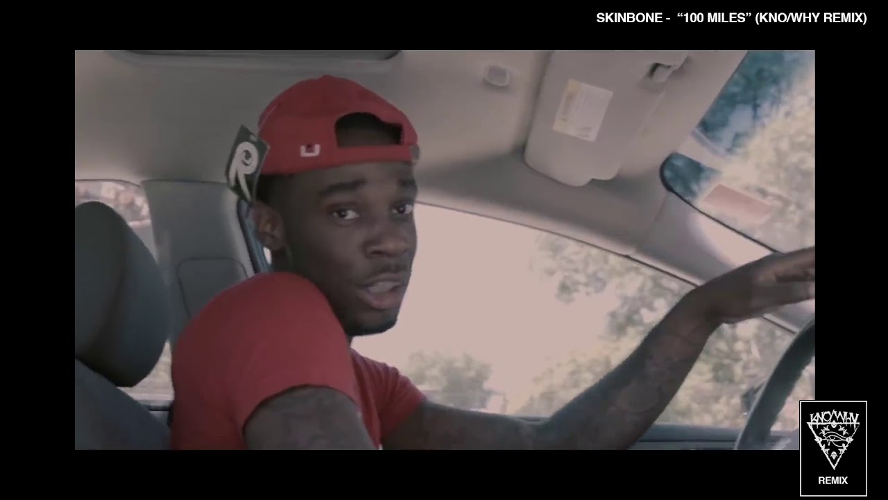 Skinbone 100 Miles Kno Why Remix Youtube