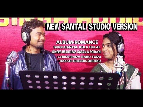 "NEW SANTALI STUDIO VERSION VIDEO 2019 ''SANTAL KOLA DULAL""||HEARTLESS KARAN & PORAYNI ||"