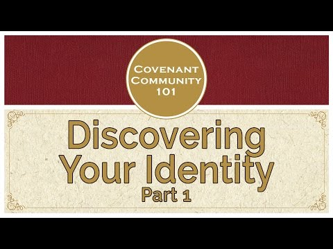 Covenant Community 101: Discovering Your Identity - Part 1