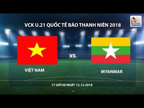 U.21 Quốc tế Báo Thanh Niên 2018 | Việt Nam - Myanmar | Trực tiếp