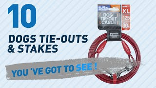 Top 10 Dogs Tie-Outs & Stakes Products // Pets Lover Channel