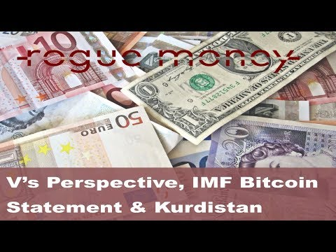 Rogue Mornings - V's Perspective, IMF Bitcoin Statement & Kurdistan (10/03/2017)