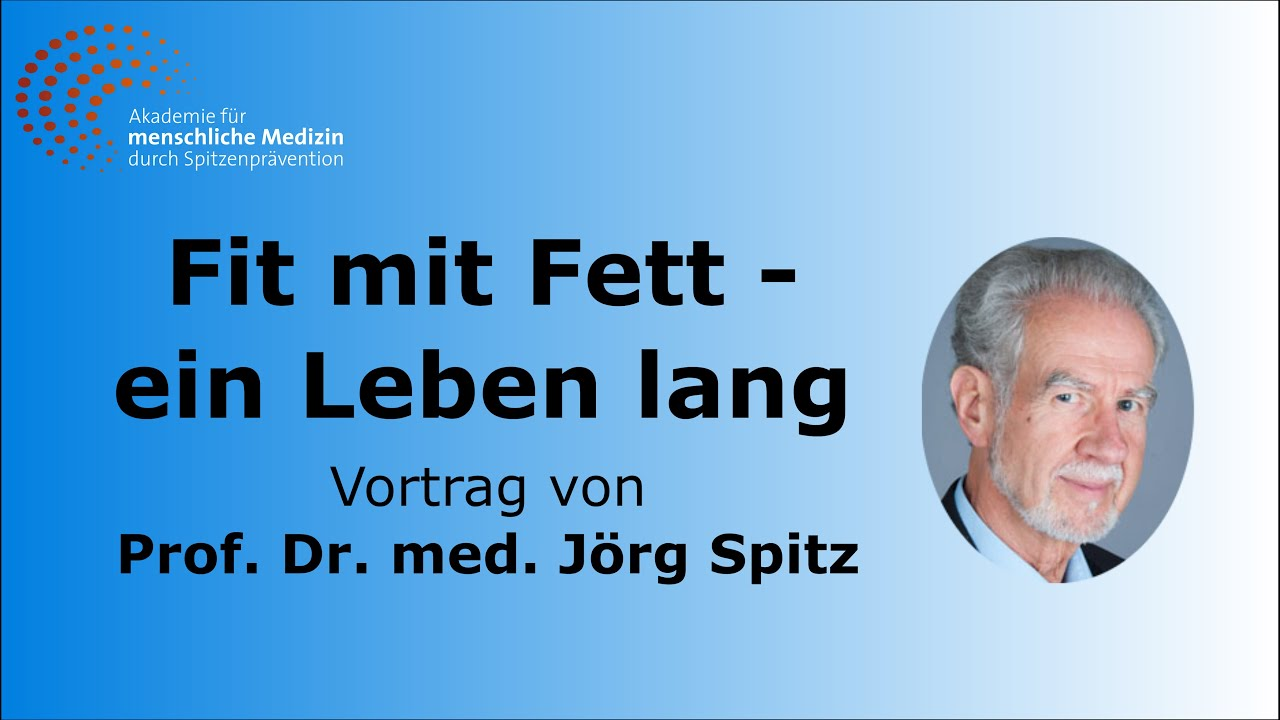 Fit mit Fett – ein Leben lang – Vortrag von Prof. Dr. med. Jörg Spitz
