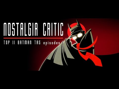 Top 11 Batman Animated Series Episodes - Nostalgia Critic