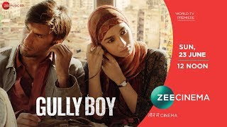 Gully Boy | Ranveer Singh | Alia Bhatt | World TV Premiere Sun, 23rd June, 12 Noon