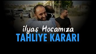 SON DAKİKA - İlyas Hocamıza TAHLİYE KARARI