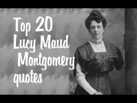 Top 20 Lucy Maud Montgomery quotes || Author of Anne of Green Gables