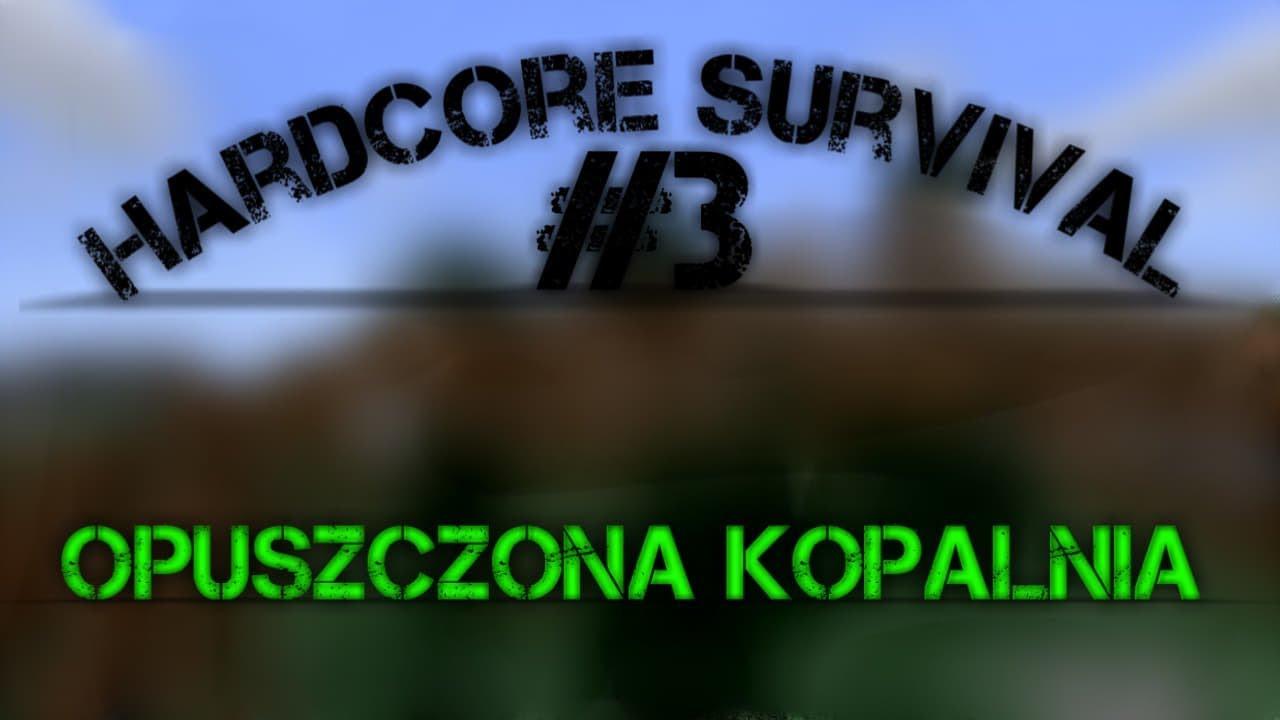 Hardcore Survival | Opuszczona kopalnia | #3