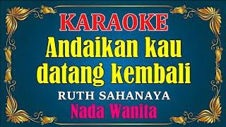 ANDAIKAN KAU DATANG KEMBALI - Ruth sahanaya || KARAOKE,HD - Vocal Cewek
