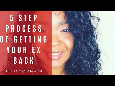 How To Get Your Ex Back: The 5 Step Process Of Getting An Ex Back