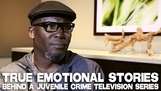 True Emotional Stories Behind A Juvenile Crime Television Series by Curtis Ray