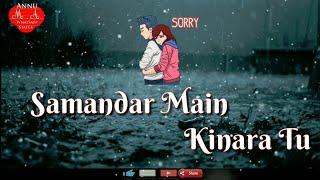 Samadar Mai Kinara Tu Whatsapp Status/ M.A Whatsapp Status/Annu 2018 Status