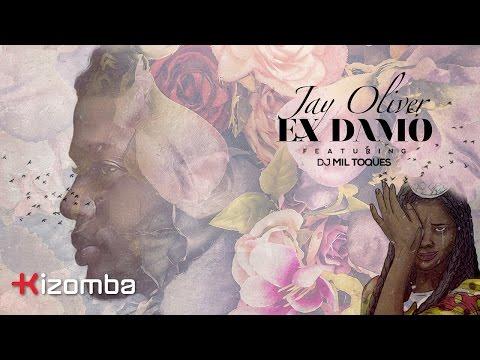Jay Oliver - Ex Damo (feat. DJ Mil Toques) | Official Lyric