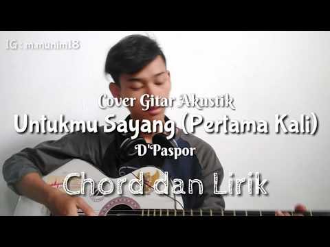 Chord Dan Lirik Lagu D'Paspor - Untukmu Sayang (Pertama Kali) Cover