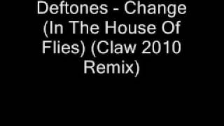 Deftones - Change (In The House Of Flies) (Claw 2010 Remix)