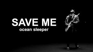 Смотреть клип Ocean Sleeper - Save Me