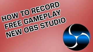 OBS STUDIO [PC] | How-To Record HD Gameplay