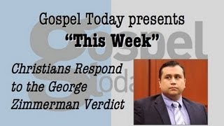 "Gospel Today presents ""This Week"" - Christians Respond to the George Zimmerman Verdict"