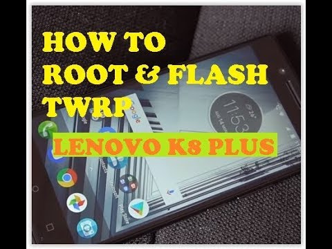 How to Root & Flash TWRP Recovery Android Lenovo K8 Plus