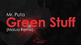 Mr. Puta - Green Stuff (Malua Remix) [HQ + HD RADIO EDIT]