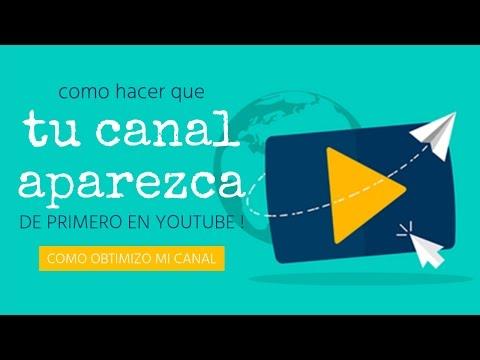 Como Hacer Que tu Canal Aparezca de Primero en YouTube y Tus Videos Reciban más Visitas