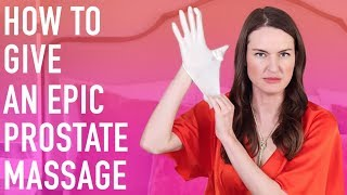 How To Give An Epic Prostate Massage & Drive Him Wild With Pleasure