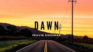 Pravin Singhmar - Dawn [Electronic House] | Original Track