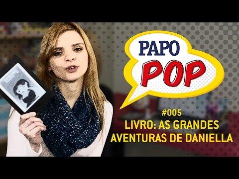 Papo Pop #005 – Livro: As GRANDES Aventuras de Daniella, de L. L. Alves