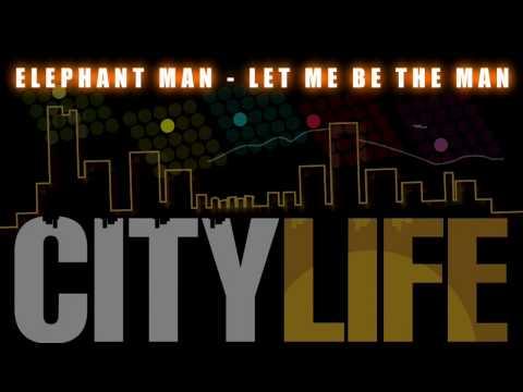 Elephant Man - Let Me Be The Man (City Life Riddim)