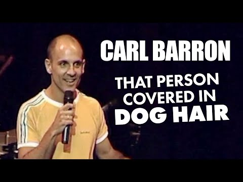Carl Barron - That person always covered in dog hair
