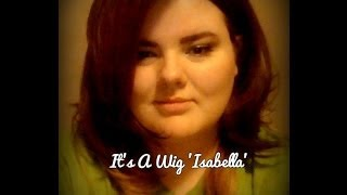 It's A Wig 'Isabella' Review