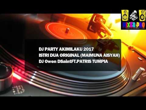 DJ PARTY AKIMILAKU 2017   MAIMUNA AISYAH ORIGINAL OWEN DSAINT FT PATRIS TUMPIA YOUTUBE