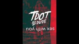 Rihanna - Sex With Me [Tdot illdude Remix]